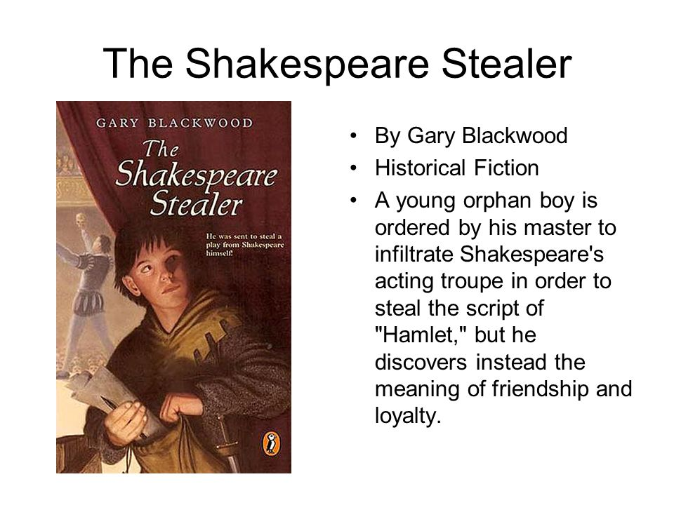 The Shakespeare Stealer By Gary Blackwood Historical Fiction A young orphan boy is ordered by his master to infiltrate Shakespeare's acting troupe in