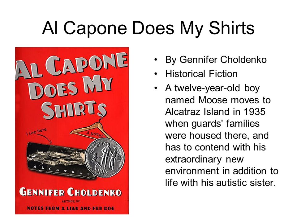 Al Capone Does My Shirts By Gennifer Choldenko Historical Fiction A twelve-year-old boy named Moose moves to Alcatraz Island in 1935 when guards' fami