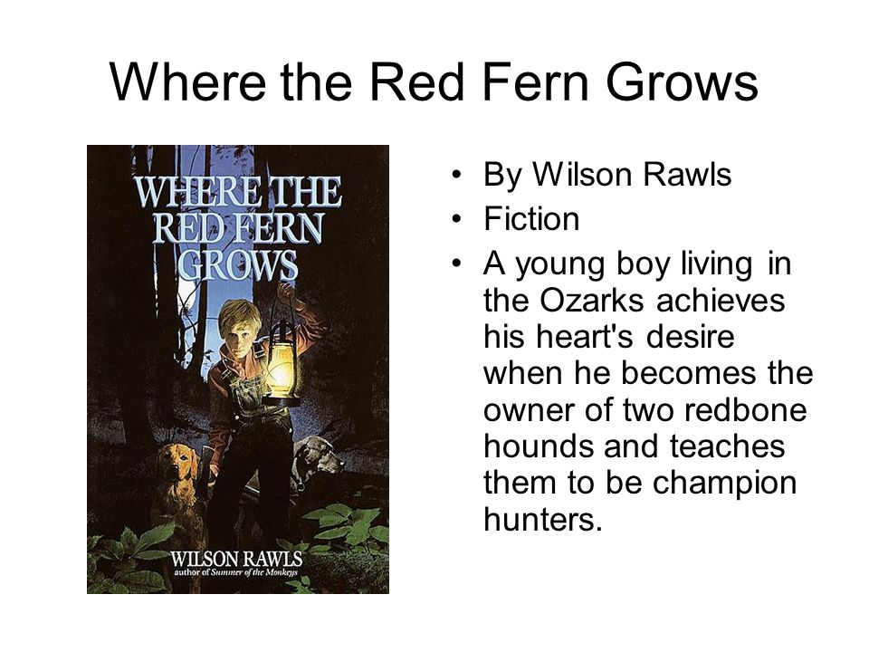 Where the Red Fern Grows By Wilson Rawls Fiction A young boy living in the Ozarks achieves his heart's desire when he becomes the owner of two redbone