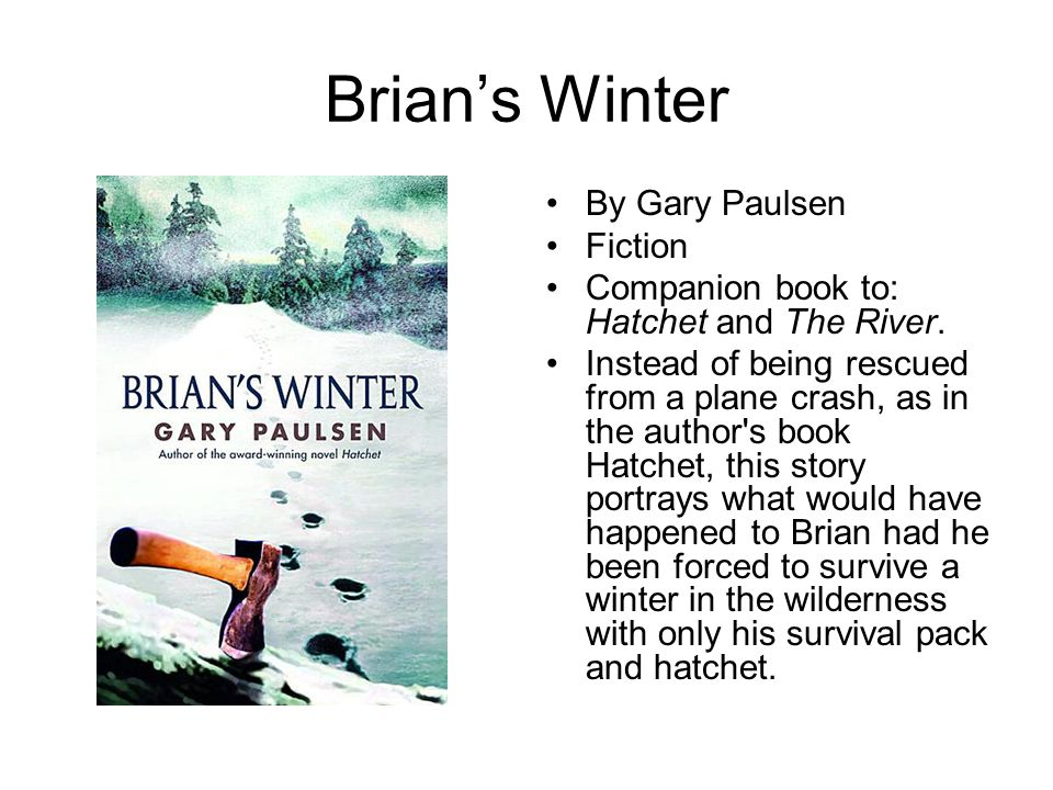 Brian's Winter By Gary Paulsen Fiction Companion book to: Hatchet and The River. Instead of being rescued from a plane crash, as in the author's book