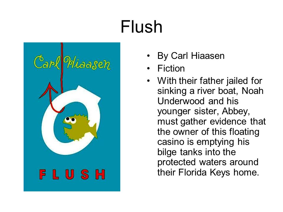 Flush By Carl Hiaasen Fiction With their father jailed for sinking a river boat, Noah Underwood and his younger sister, Abbey, must gather evidence th