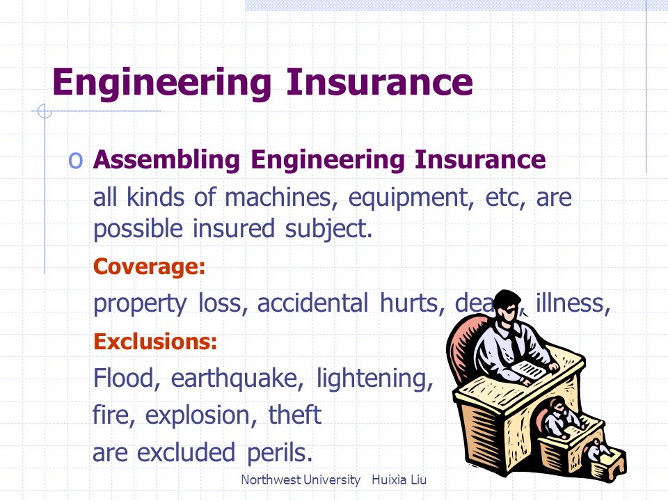 Engineering Insurance o Assembling Engineering Insurance all kinds of machines, equipment, etc, are possible insured subject.