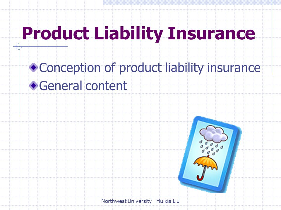 Product Liability Insurance Conception of product liability insurance General content Northwest University Huixia Liu