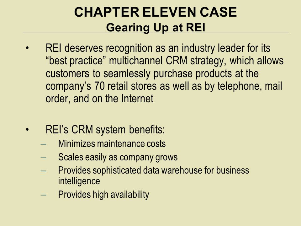 "CHAPTER ELEVEN CASE Gearing Up at REI REI deserves recognition as an industry leader for its ""best practice"" multichannel CRM strategy, which allows c"