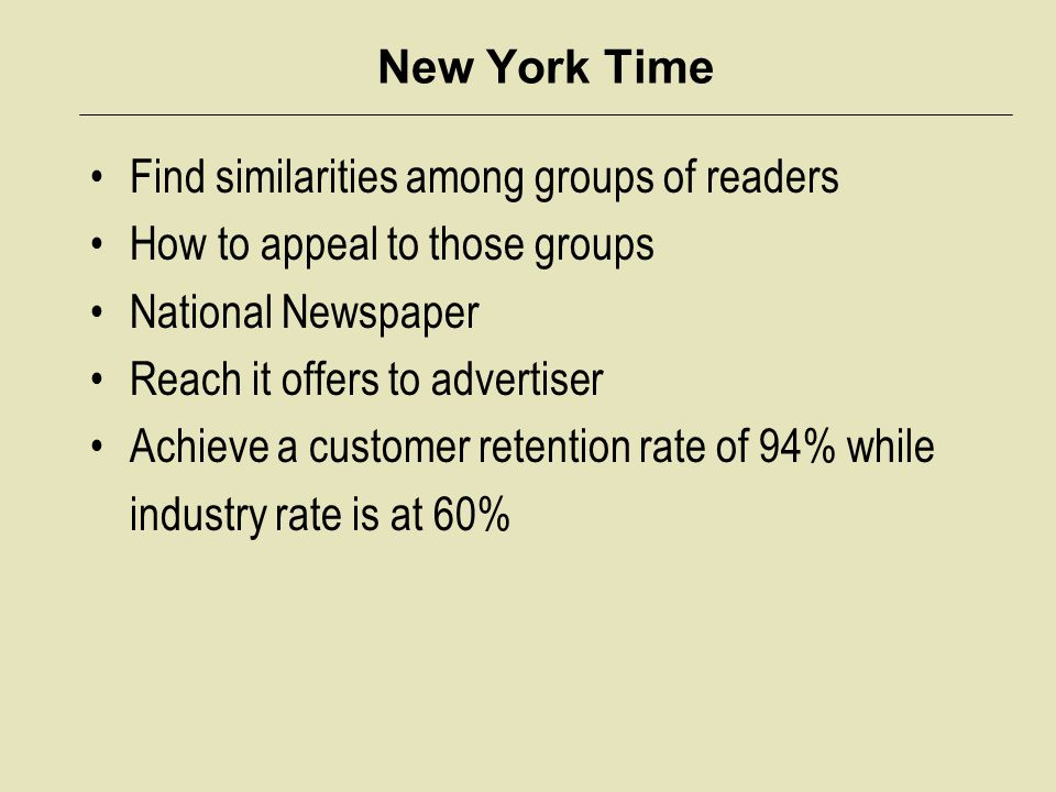 New York Time Find similarities among groups of readers How to appeal to those groups National Newspaper Reach it offers to advertiser Achieve a custo