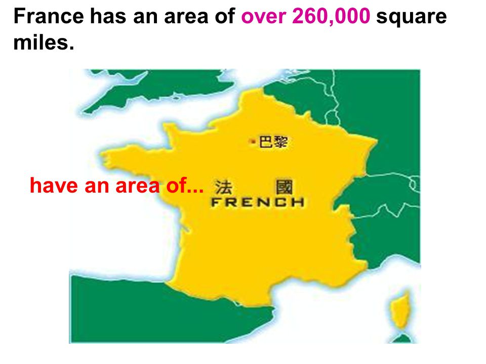 France has an area of over 260,000 square miles. have an area of...