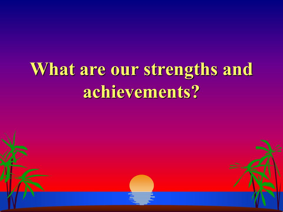 What are our strengths and achievements
