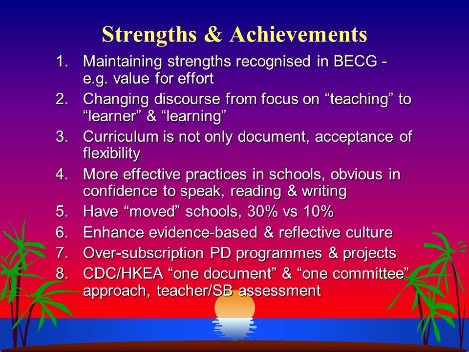 "Strengths & Achievements 1.Maintaining strengths recognised in BECG - e.g. value for effort 2.Changing discourse from focus on ""teaching"" to ""learner"""