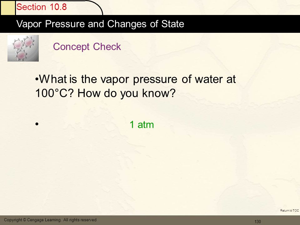 131 Section 10.8 Vapor Pressure and Changes of State Copyright © Cengage Learning.