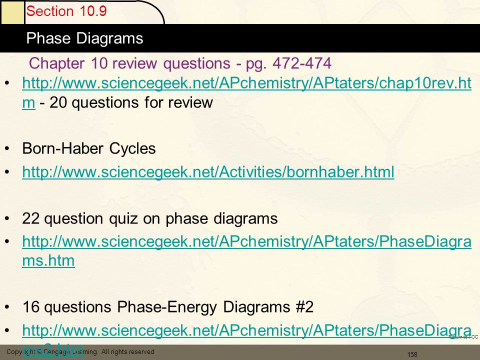 158 Section 10.9 Phase Diagrams Copyright © Cengage Learning. All rights reserved Return to TOC Chapter 10 review questions - pg. 472-474 http://www.s