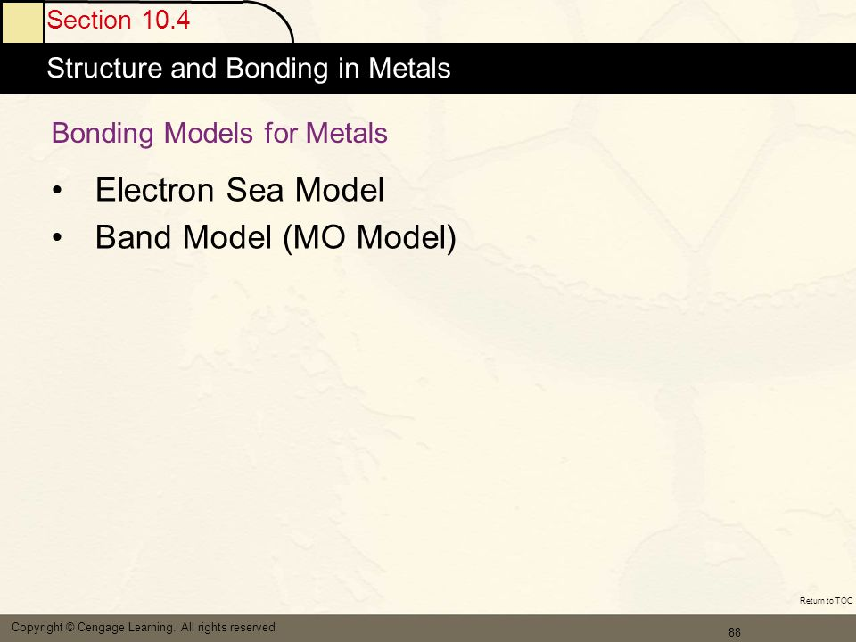 89 Section 10.4 Structure and Bonding in Metals Copyright © Cengage Learning.