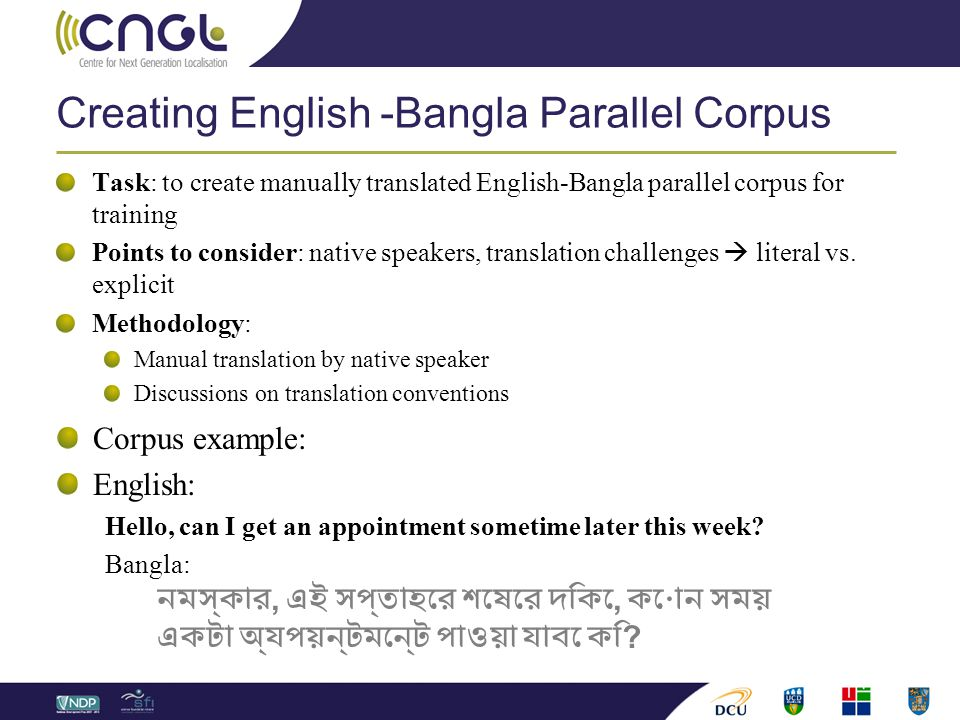Creating English -Bangla Parallel Corpus Task: to create manually translated English-Bangla parallel corpus for training Points to consider: native speakers, translation challenges  literal vs.