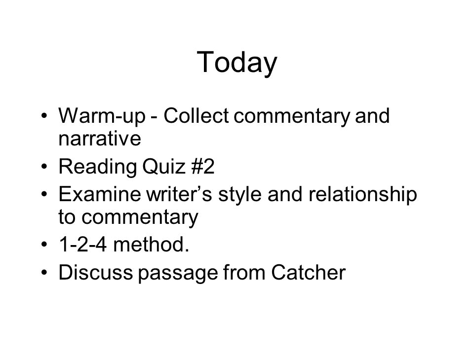 Today Warm-up - Collect commentary and narrative Reading Quiz #2 Examine writer's style and relationship to commentary 1-2-4 method.