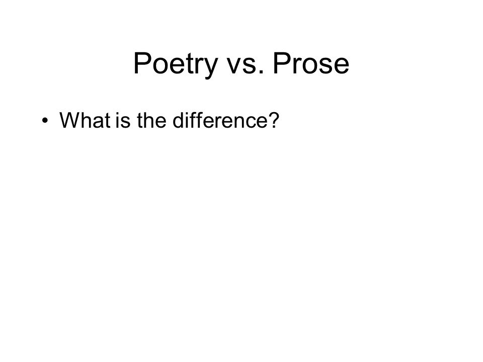 Poetry vs. Prose What is the difference