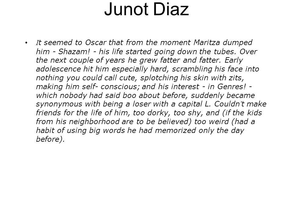 Junot Diaz I t seemed to Oscar that from the moment Maritza dumped him - Shazam.