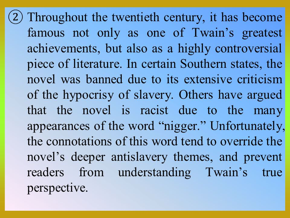  Throughout the twentieth century, it has become famous not only as one of Twain's greatest achievements, but also as a highly controversial piece of
