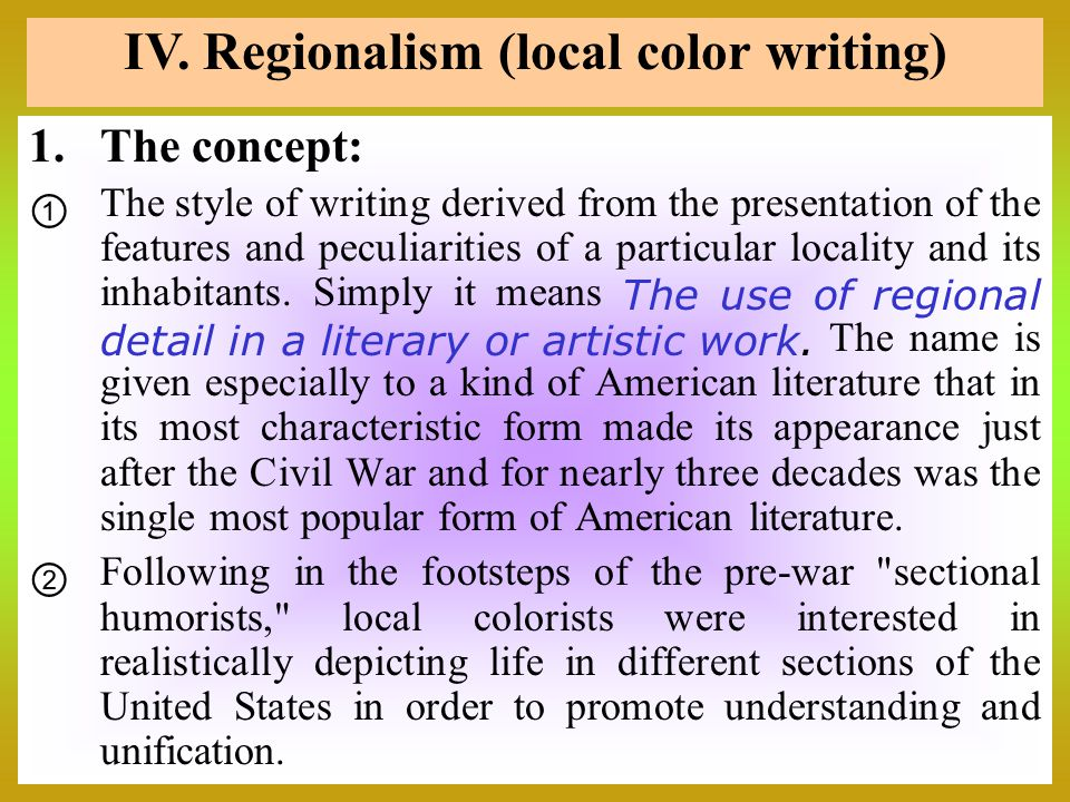 1.The concept:  The style of writing derived from the presentation of the features and peculiarities of a particular locality and its inhabitants. Si