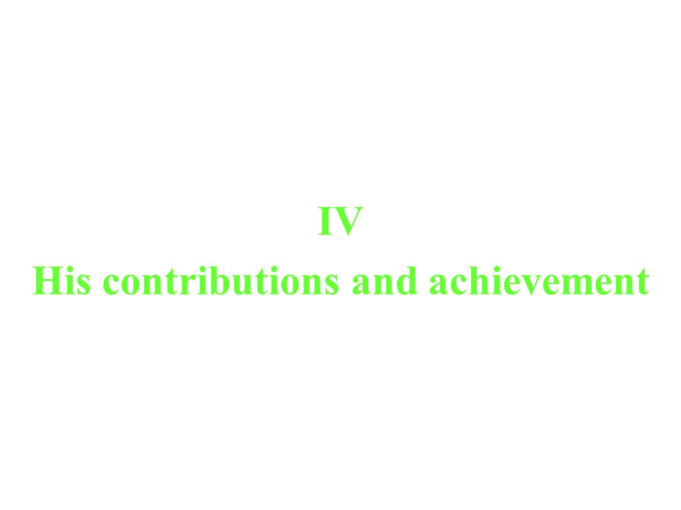 IV His contributions and achievement