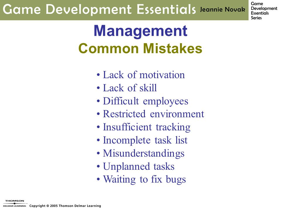 Management Common Mistakes Lack of motivation Lack of skill Difficult employees Restricted environment Insufficient tracking Incomplete task list Misunderstandings Unplanned tasks Waiting to fix bugs