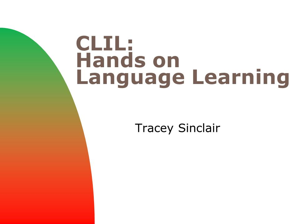 CLIL: Hands on Language Learning Tracey Sinclair