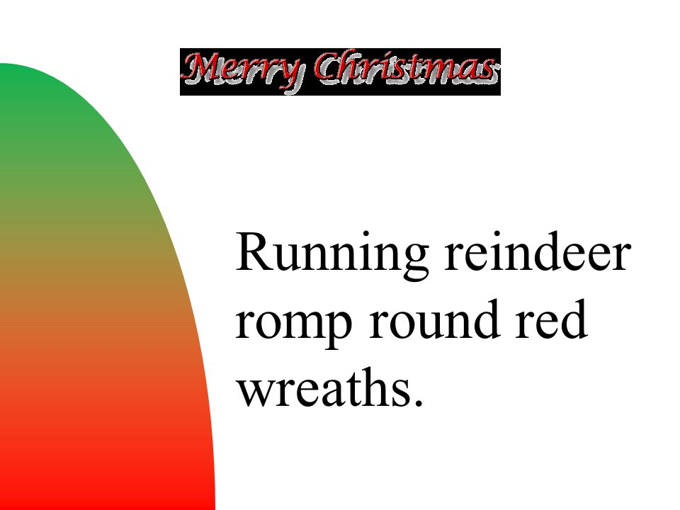 Running reindeer romp round red wreaths.