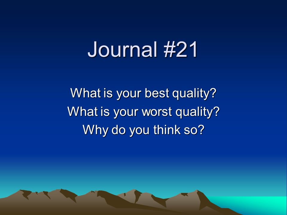 Journal #21 What is your best quality? What is your worst quality? Why do you think so?