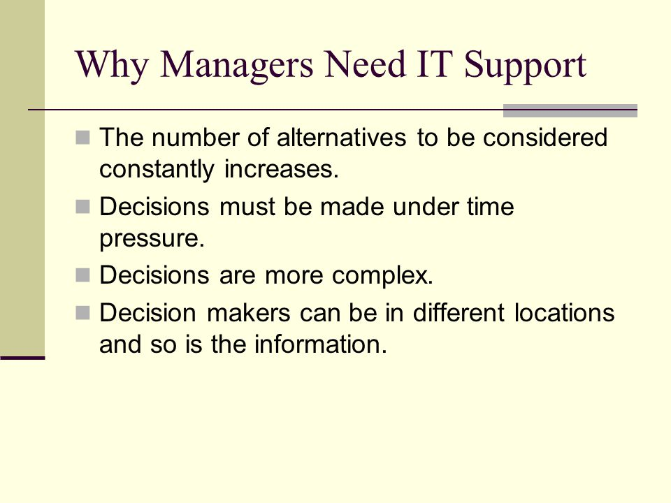 Why Managers Need IT Support The number of alternatives to be considered constantly increases.