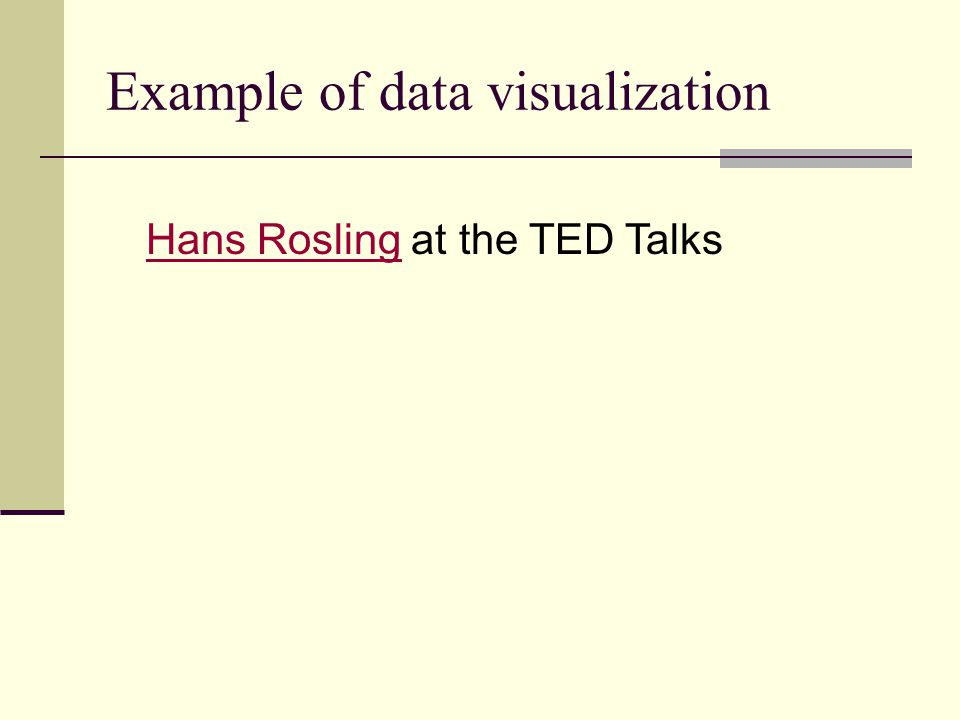 Example of data visualization Hans RoslingHans Rosling at the TED Talks