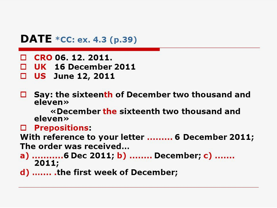 DATE *CC: ex. 4.3 (p.39)  CRO 06. 12. 2011.  UK 16 December 2011  US June 12, 2011  Say: the sixteenth of December two thousand and eleven» «Decem