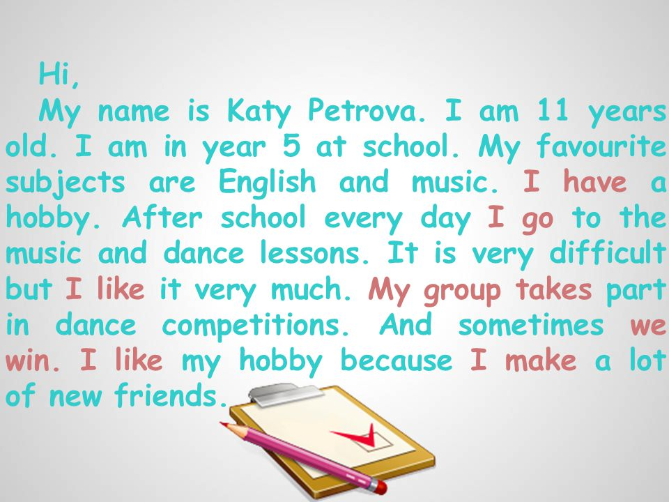 Hi, My name is Katy Petrova. I am 11 years old. I am in year 5 at school.