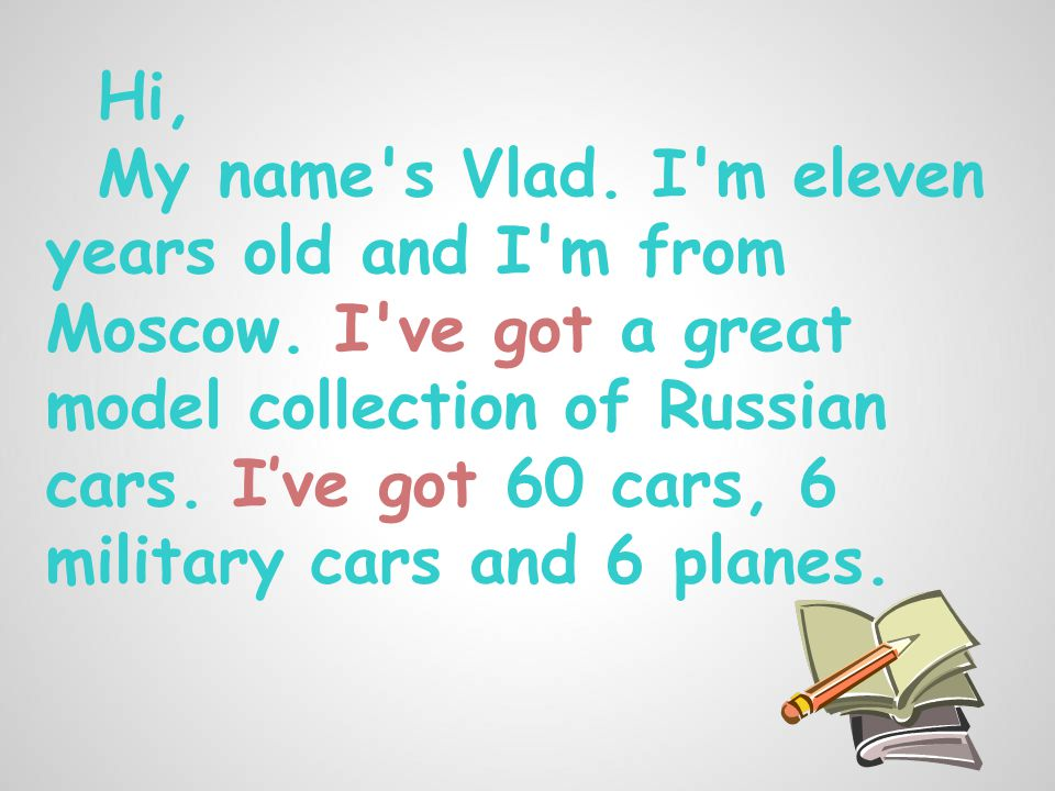 Hi, My name s Vlad. I m eleven years old and I m from Moscow.