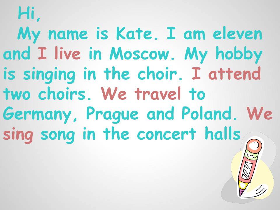 Hi, My name is Kate. I am eleven and I live in Moscow.
