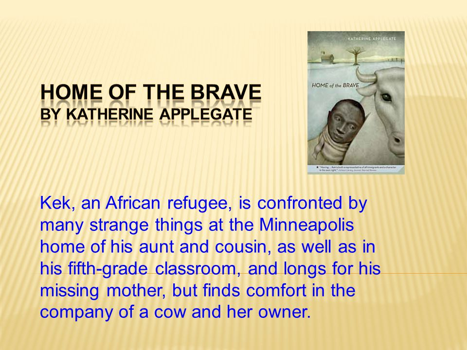 Kek, an African refugee, is confronted by many strange things at the Minneapolis home of his aunt and cousin, as well as in his fifth-grade classroom, and longs for his missing mother, but finds comfort in the company of a cow and her owner.