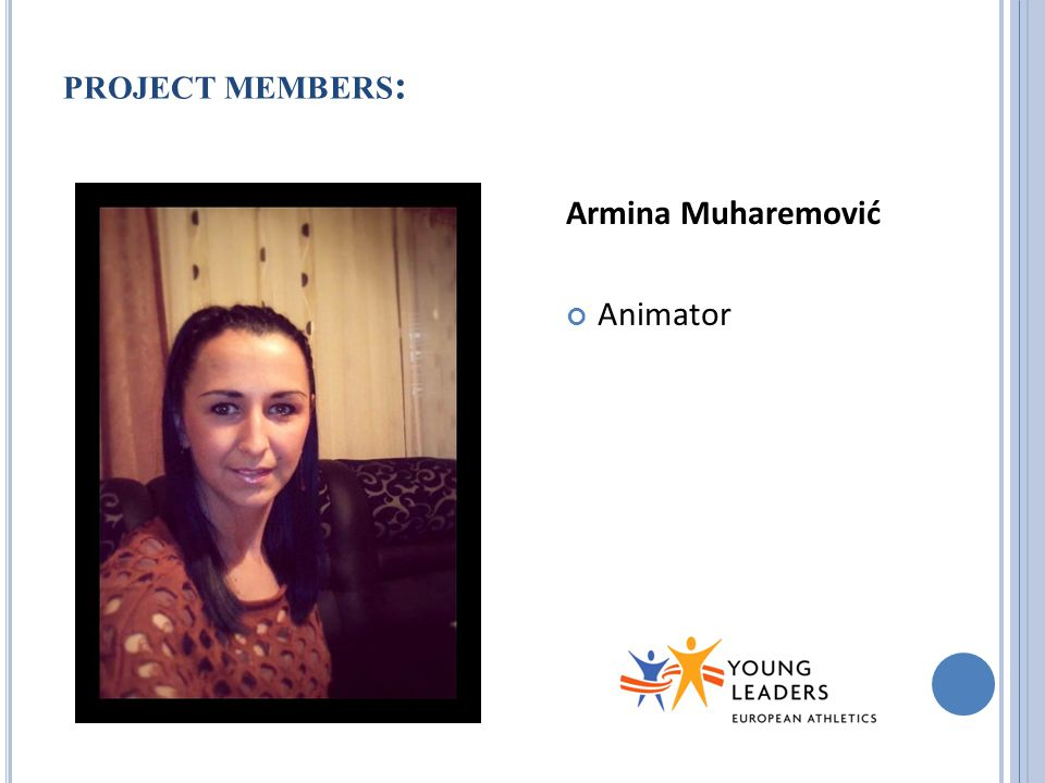 PROJECT MEMBERS : Armina Muharemović Animator