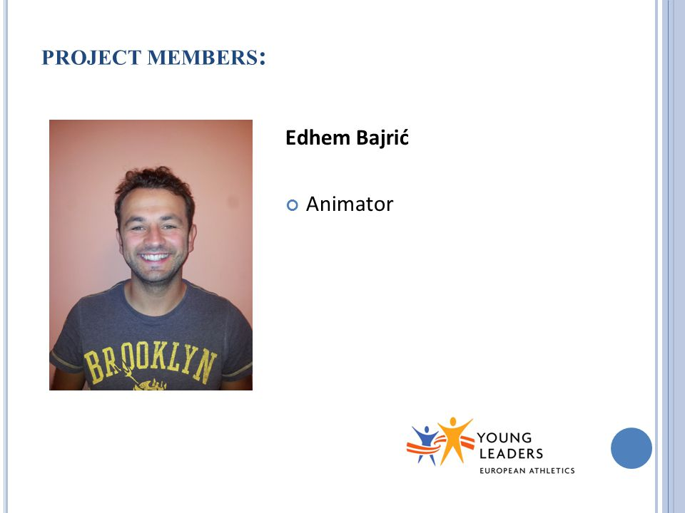 PROJECT MEMBERS : Edhem Bajrić Animator