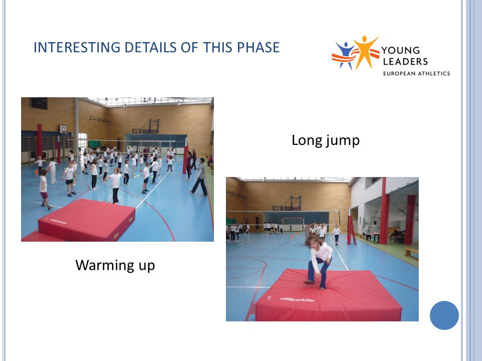 INTERESTING DETAILS OF THIS PHASE Warming up Long jump