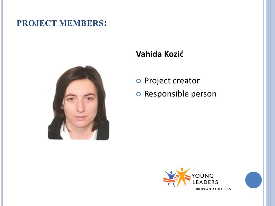 PROJECT MEMBERS : Vahida Kozić Project creator Responsible person