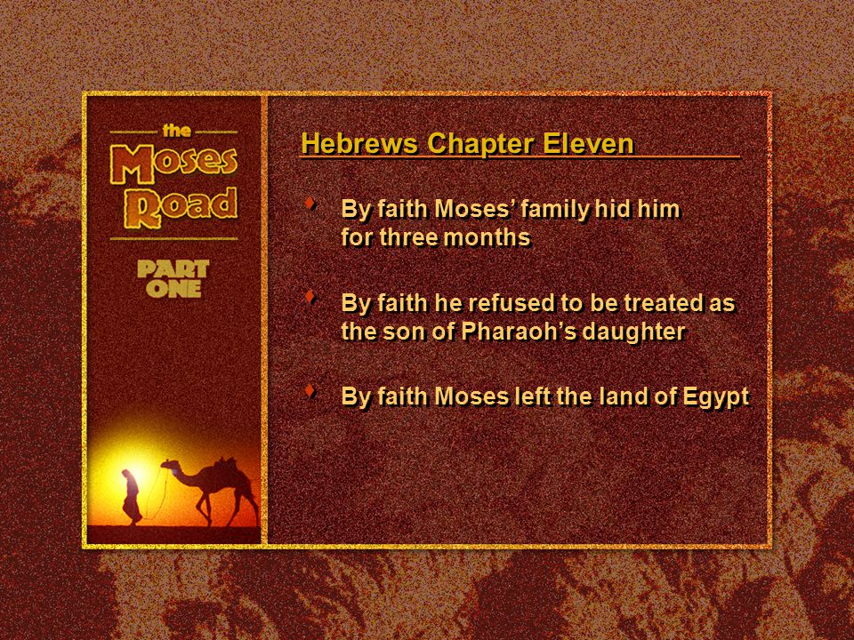 Hebrews Chapter Eleven By faith Moses' family hid him for three months tttttt t t t By faith he refused to be treated as the son of Pharaoh's daughter