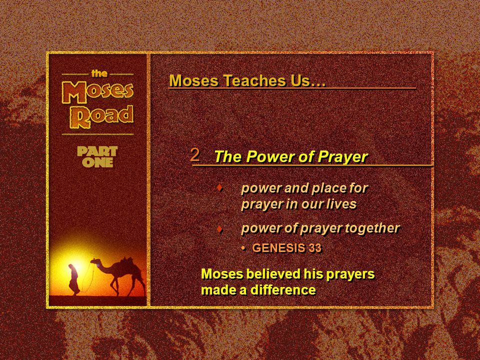 Moses Teaches Us… The Power of Prayer 2 2 power and place for prayer in our lives tttt t t power of prayer together GENESIS 33 Moses believed his pray