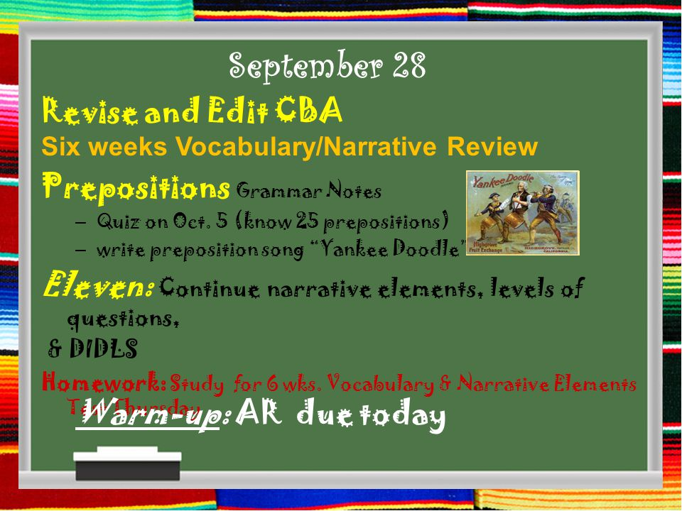 September 28 Revise and Edit CBA Six weeks Vocabulary/Narrative Review Prepositions Grammar Notes – Quiz on Oct.