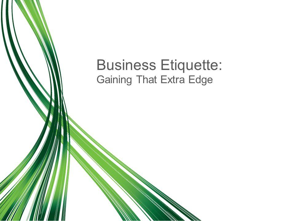 Gaining That Extra Edge Business Etiquette: