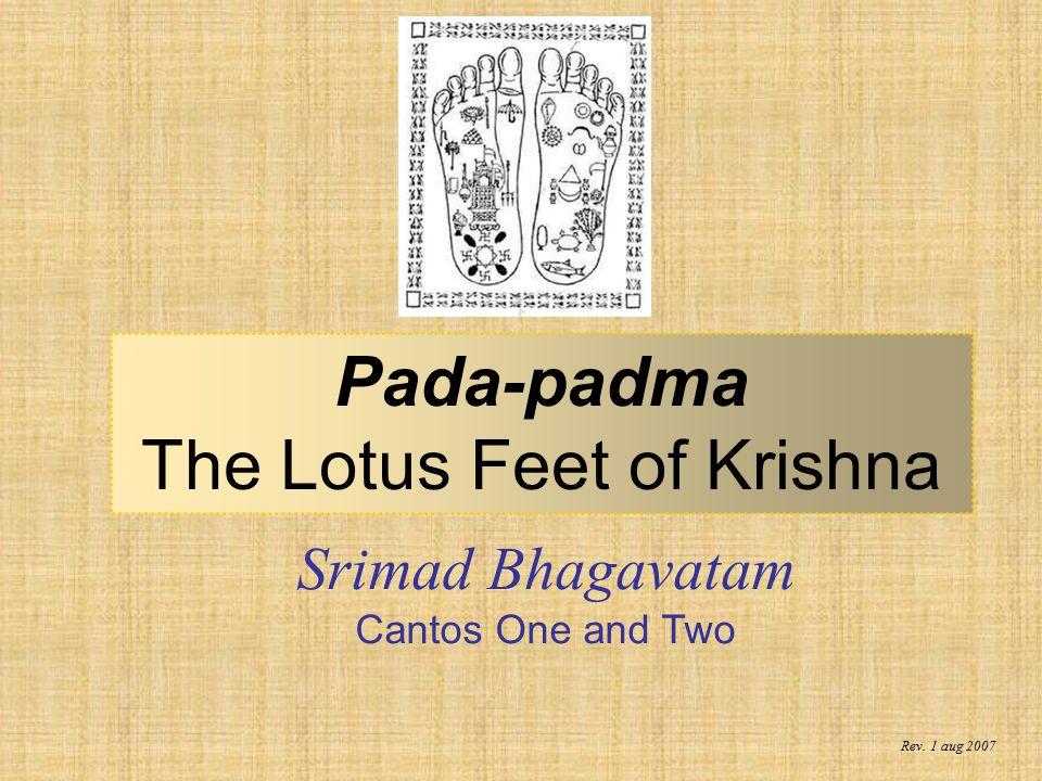 Srimad Bhagavatam Cantos One and Two Pada-padma The Lotus Feet of Krishna Rev. 1 aug 2007