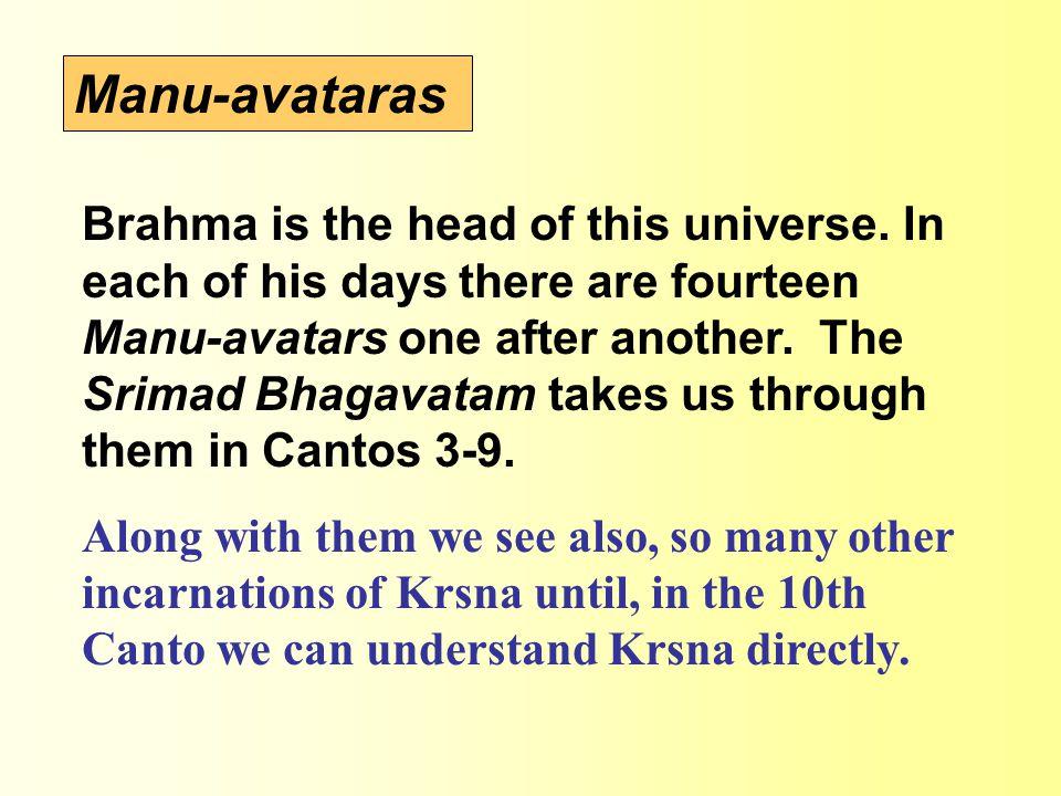 Manu-avataras Brahma is the head of this universe.