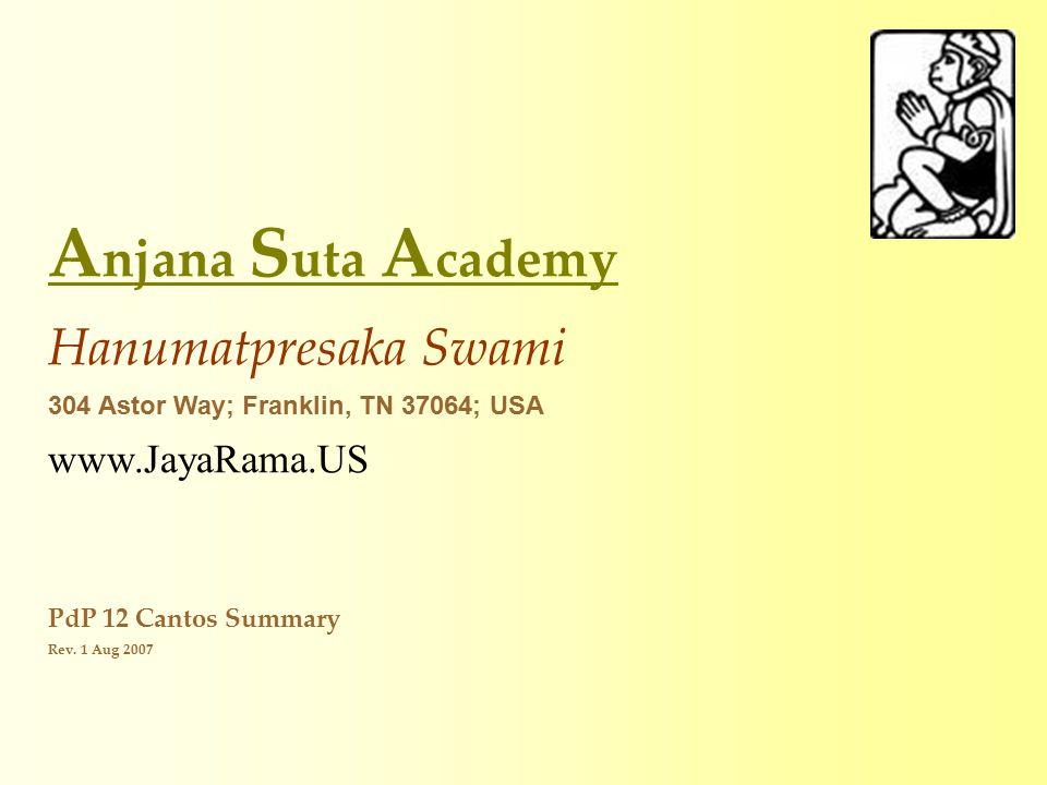 A njana S uta A cademy Hanumatpresaka Swami 304 Astor Way; Franklin, TN 37064; USA www.JayaRama.US PdP 12 Cantos Summary Rev.
