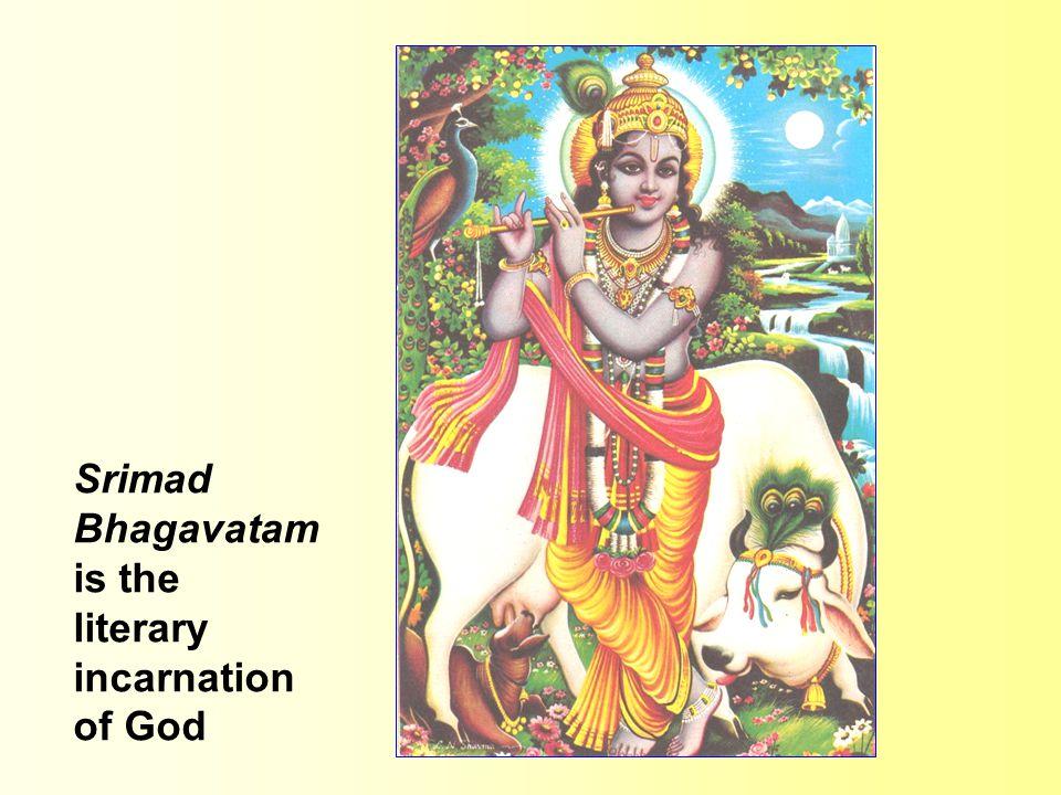 Srimad Bhagavatam is the literary incarnation of God