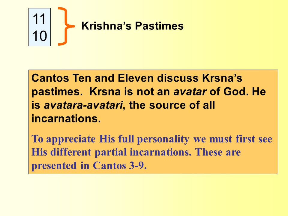 11 10 Krishna's Pastimes Cantos Ten and Eleven discuss Krsna's pastimes.