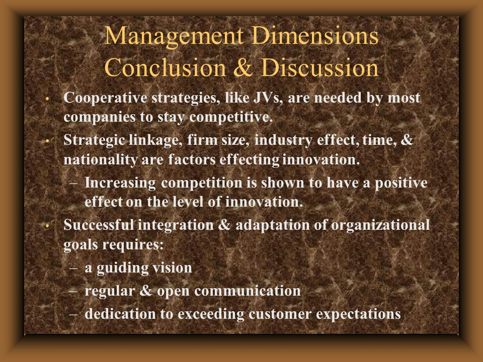 Management Dimensions Conclusion & Discussion Cooperative strategies, like JVs, are needed by most companies to stay competitive.