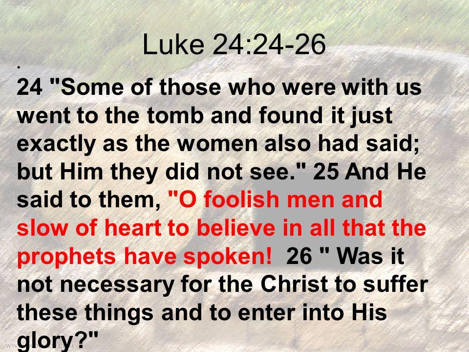 Luke 24:24-26.