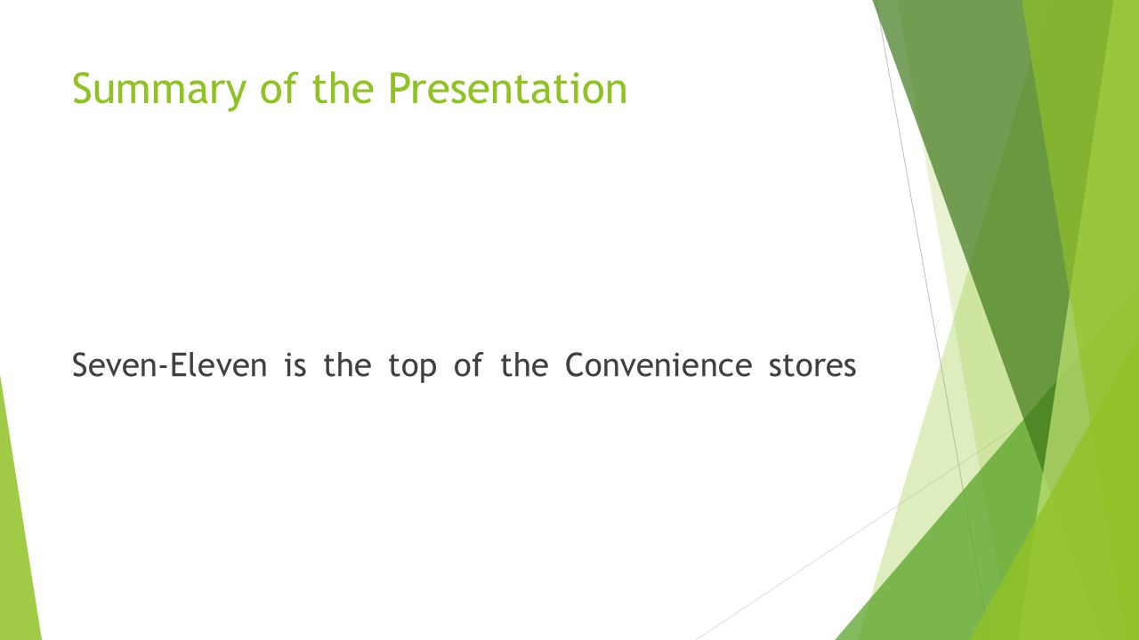 Summary of the Presentation Seven-Eleven is the top of the Convenience stores