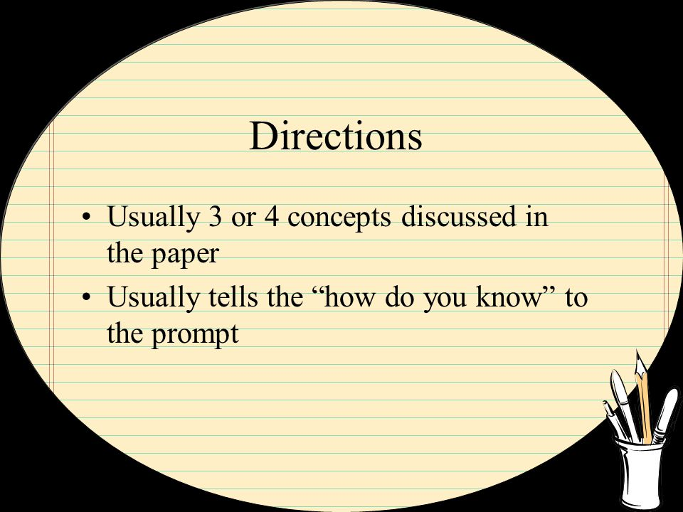 """Directions Usually 3 or 4 concepts discussed in the paper Usually tells the """"how do you know"""" to the prompt"""